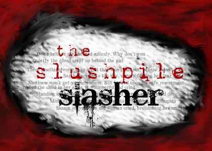 The Slushpile Slasher